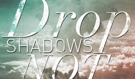 Drop Shadows Not Bombs